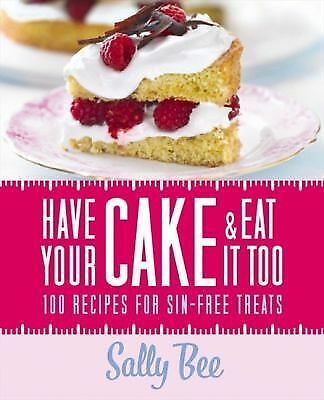 Have Your Cake and Eat It Too by Sally Bee (2012, Hardcover)