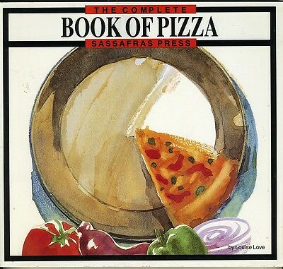 The Complete Book of Pizza - Cookbook by Louise Love - 1994