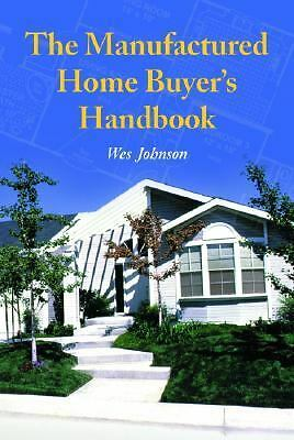 The Manufactured Home Buyer's Handbook by Wes Johnson (2005, Paperback)