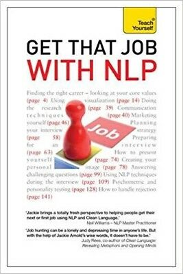 Teach Yourself Get That Job with NLP: From Application and Cover Letter, to Inte