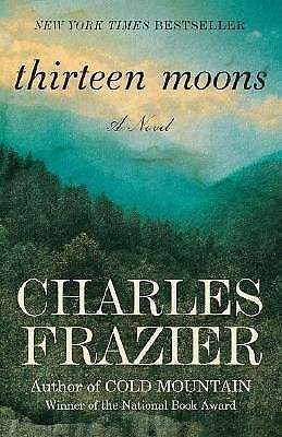 Thirteen Moons by Charles Frazier (2007, Paperback)