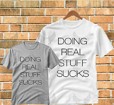 Doing Real Stuff Sucks Popular Slogan Dope Swag Hipster T-Shirt Top All Sizes