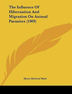 The Influence of Hibernation and Migration on Animal Parasites (1909) by Ward...