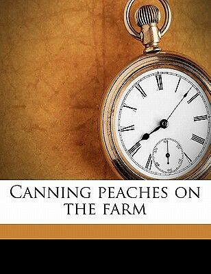 Canning Peaches on the Farm by Gould, H. P. 1871/ Fletcher, W. F. [Paperback]