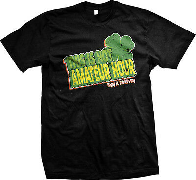 This Is Not Amateur Hour Happy St Patricks Day Shamrock Green Lucky Mens Tshirt