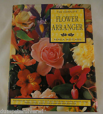 The Complete Flower Arranger by Pamela Westland (Hardcover) Arranging Arrangment