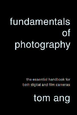 Fundamentals of Photography By Ang, Tom