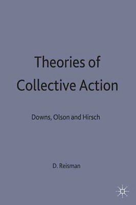 Theories of Collective Action: Downs, Olson and Hirsch by David Reisman...