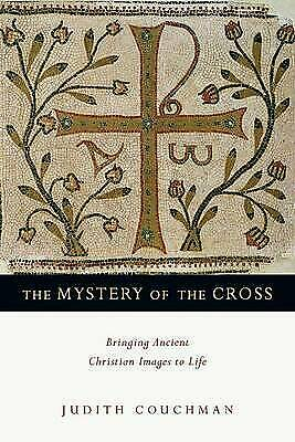 """The Mystery of the Cross: Bringing Ancient Christian Images to Life"" Couchman"