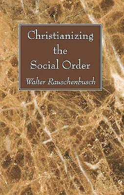 """""""Christianizing the Social Order"""" by Walter Rauschenbusch"""