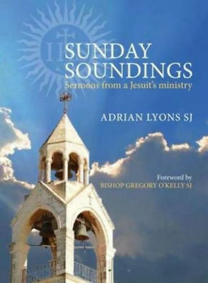 """NEW """"Sunday Soundings: Sermons from a Jesuit's Ministry"""" by Adrian Lyons"""