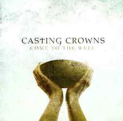 COME TO THE WELL BY CASTING CROWNS (CD)