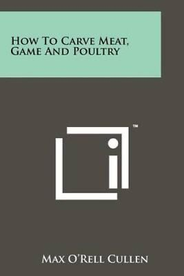 How to Carve Meat, Game and Poultry by Max O Cullen (Paperback / softback, 2012)