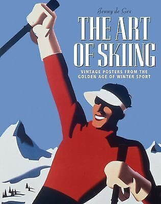 The Art of Skiing : Vintage Posters from the Golden Age of Winter Sport by...