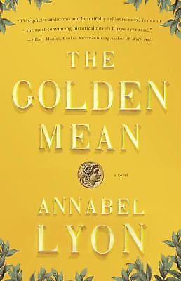 The Golden Mean: A Novel of Aristotle and Alexander the Great Lyon, Annabel