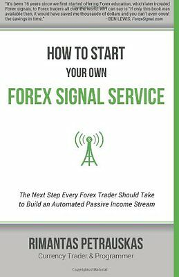 How to Start Your Own Forex Signal Service: The Next Step Every Forex Trader Sho