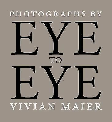 Eye to Eye : Photographs by Vivian Maier by Michael Williams and Richard...