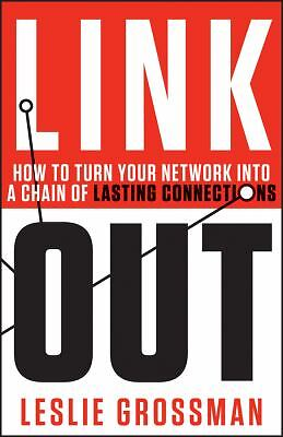 Link Out: How to Turn Your Network into a Chain of Lasting Connections by Gross