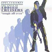 Voice of Eddie & The Cruisers: Tough All Over, John Cafferty & the Beaver Brown,