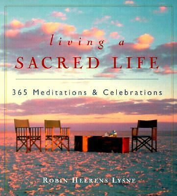 Living a Sacred Life: 365 Meditations and Celebrations, Lysne, Robin Heerens, Go