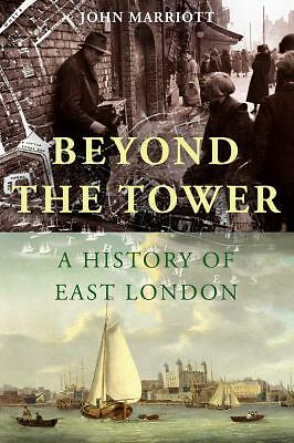 Beyond the Tower : A History of East London by John Marriott (2012, Paperback)