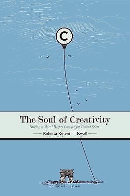 The Soul of Creativity : Forging a Moral Rights Law for the United States by...