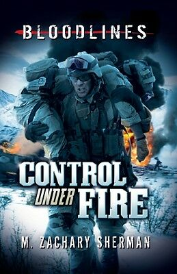 Control Under Fire (Bloodlines) (Paperback), Sherman, M. Zachary,. 9781406242232