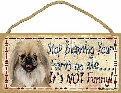 Pekingese Dog Stop Blaming Your Farts On Me Wood SIGN Plaque USA Made