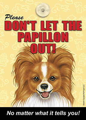 Please Don't Let The PAPILLON Out Laminated Dog Sign USA Made