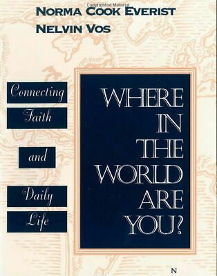 """""""Where in the World are You?: Connecting Faith & Daily Life"""" Vos & Everist"""