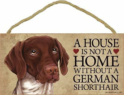 A House Is Not A Home GERMAN SHORTHAIR Dog 5x10 Wood SIGN Plaque USA Made