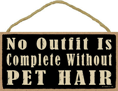 No Outfit Is Complete Without Pet Hair Funny 5 x 10 Wood SIGN Plaque Dog Cat
