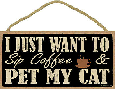 I Just Want To Sip Coffee & Pet My CAT 5x10 Wood SIGN Plaque USA Made