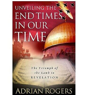 Unveiling the End Times in Our Time : The Triumph of the Lamb in Revelation..NEW