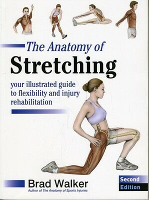 The Anatomy of Stretching: Your Illustrated Guide to Flexibility and Injury Reh.