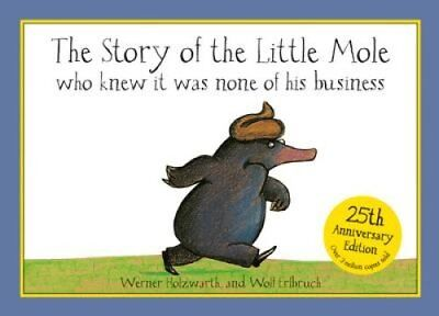 The Story of the Little Mole Who Knew it Was None of His Business by Werner...