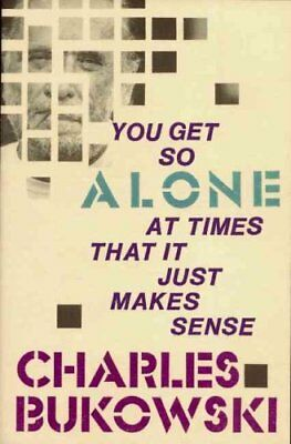 You Get So Alone at Times That it Just Makes Sense by Charles Bukowski...