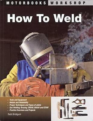 How To Weld Techniques Tips gas stick wire-feed MIG TIG BEGINNERS AND PROS BOOK