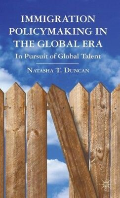 Immigration Policymaking in the Global Era: In Pursuit of Global Talent (Hardco.