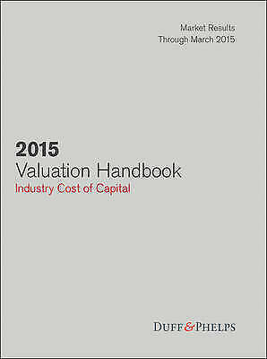 2015 Valuation Handbook: Industry Cost of Capital by Roger J. Grabowski,...