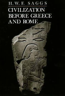 Civilization Before Greece and Rome by H. W. F. Saggs (1991, Paperback, Reprint)