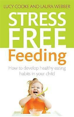 Stress-Free Feeding: How to develop healthy eating habits in your child, Webber,