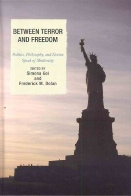 Between Terror and Freedom: Philosophy, Politics, and Fiction Spe...
