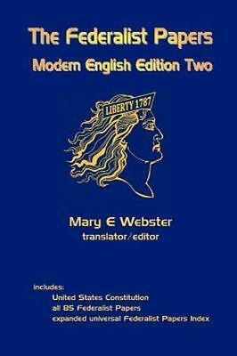 The Federalist Papers : Modern English Edition Two by Mary E. Webster (2008,...
