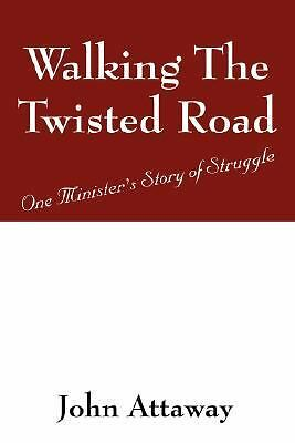 Walking the Twisted Road : One Ministers Story of Struggle by John Attaway...