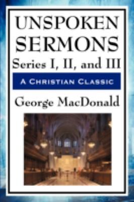 Unspoken Sermons : Series I, II, and III by George MacDonald (2008, Paperback)