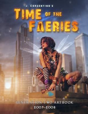 Time of the Faeries : Generation Two Art Book by J. Corsentino (2014, Paperback)