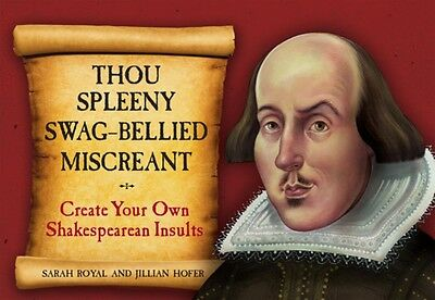 Thou Spleeny Swag-Bellied Miscreant: Creat Your Own Shakespearean Insults (Spir.