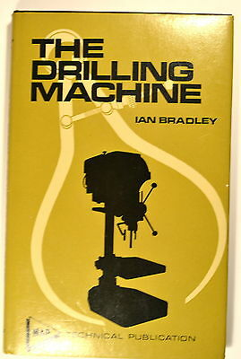 THE DRILLING MACHINE Book by Bradley 1973 #RB233 Machinists Model Engineers