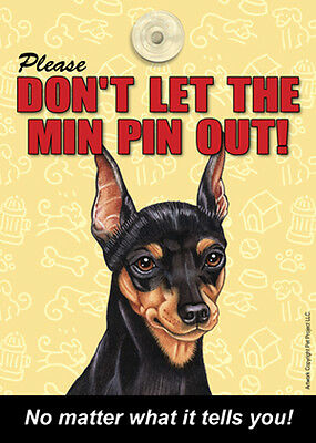 Please Don't Let The MINIATURE PINSCHER Min Pin Out Laminated Dog Sign USA Made